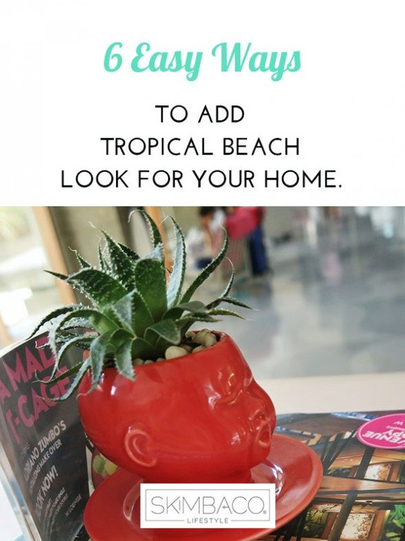 6 easy ways to get the tropical look at home