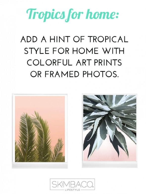 Get tropical look for home: add art prints or framed photos. Shop at SkimbacoShop.com